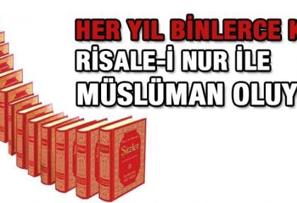 Her yıl binlerce kişi Risale-i Nur ile Müslüman oluyor