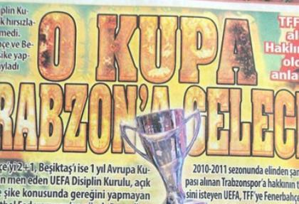 'O kupa Trabzon'a gelecek'