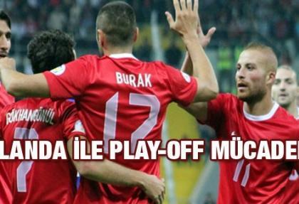 Play-off için Hollanda ile karşılaşıyoruz