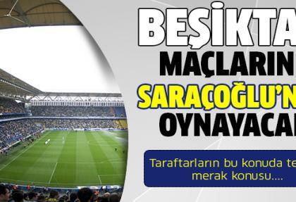 Beşiktaş maçlarını Saraçoğlu'nda oynayacak