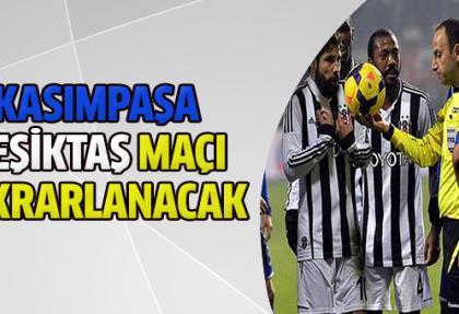 Kasımpaşa Beşiktaş maçı tekrar edilecek