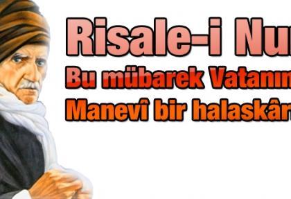 Risale-i Nur, bu mübarek vatanın manevî bir halaskârıdır