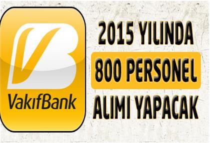 Vakıfbank 2015'de 800 personel alacak