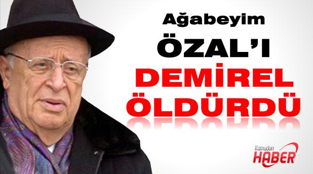 Abim Özal'ı Süleyman Demirel Öldürdü