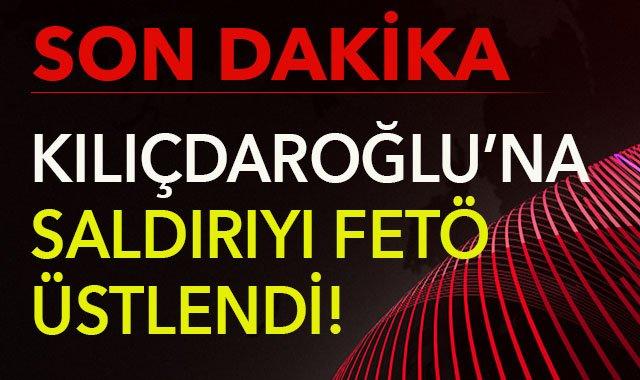 Kılıçdaroğlu'na yapılan saldırıyı FETÖ böyle üstlendi..