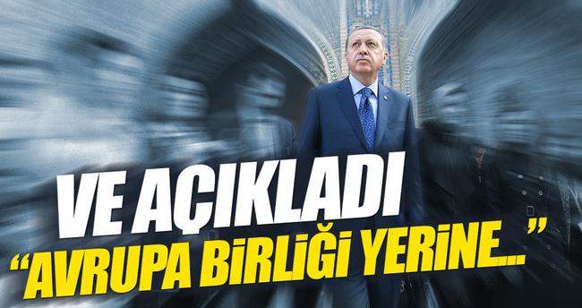 Erdoğan, AB alternatifimizi böyle açıkladı