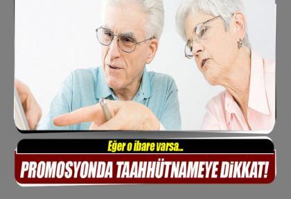 Emekli promosyonu evrakı imzalarken bu ibareye dikkat edin