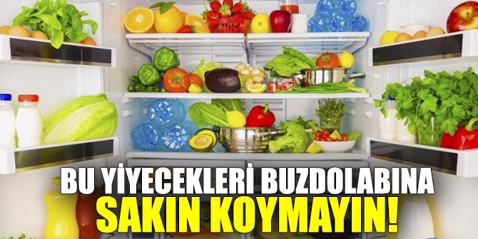Buzdolabında saklamak, bu yiyecekler için doğru değil..