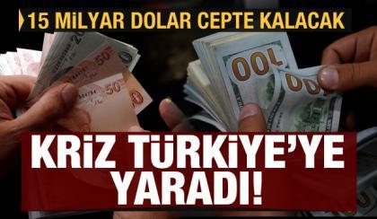Kriz Türkiye'ye yaradı! 15 milyar dolar cepte kalacak