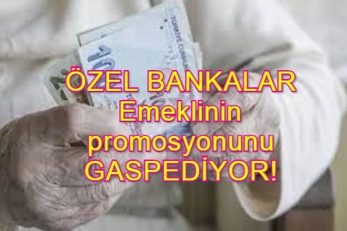 Soyguncu Özel Bankalar, emeklinin PROMOSYON parasını GASPEDİYOR..
