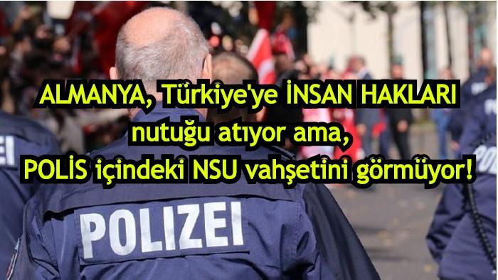 Almanya, Türkiye'ye insan hakları nutuğu atmayı bırak! NSU vahşetini çöz!
