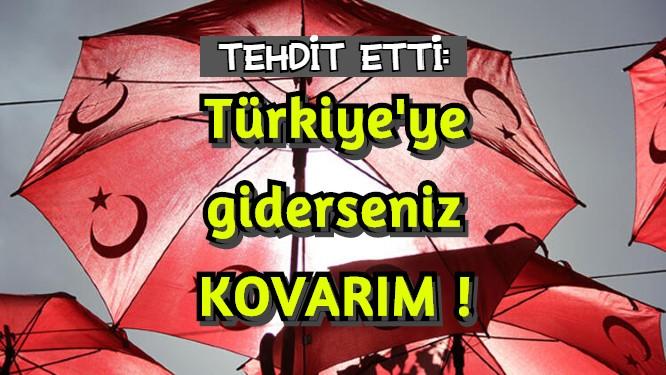 Gurbetçiye tehdit: Türkiye'ye tatile giderseniz kovarım!