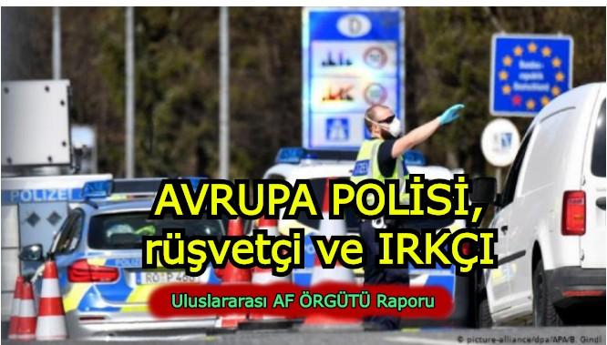 Uluslararası Af Örgütünden Salgın sürecinde Avrupa polisine RÜŞVET ve IRKÇILIK raporu