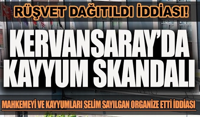 Kervansaray'ın (KERVN) kayyumunu atayan mahkemeye RÜŞVET iddiası